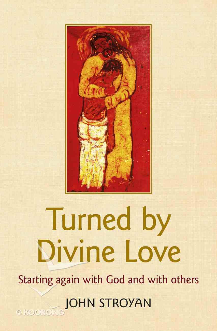 Turned By Divine Love: Starting Again With God and With Others Paperback