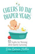 Cheers To The Diaper Years: 10 Truths For Thriving While Barely Surviving image
