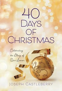 Product: 40 Days Of Christmas: Celebrating The Glory Of Our Savior Image