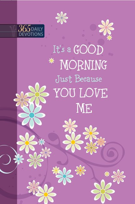 Product: One Year Devotional: Its A Good Morning Just Because You Love Me Image