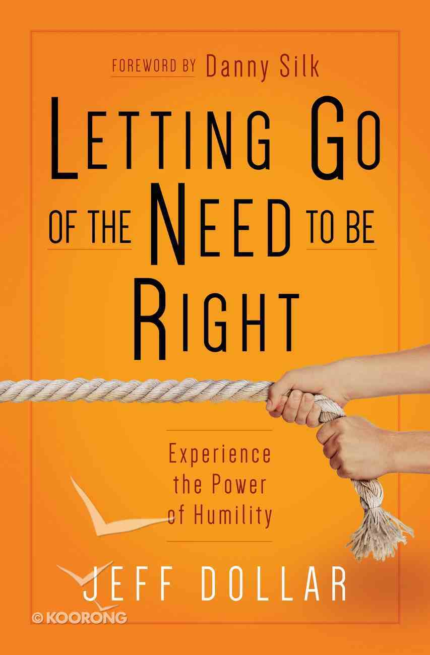 Letting Go of the Need to Be Right: What's So Wrong With Being Wrong Anyway? Paperback