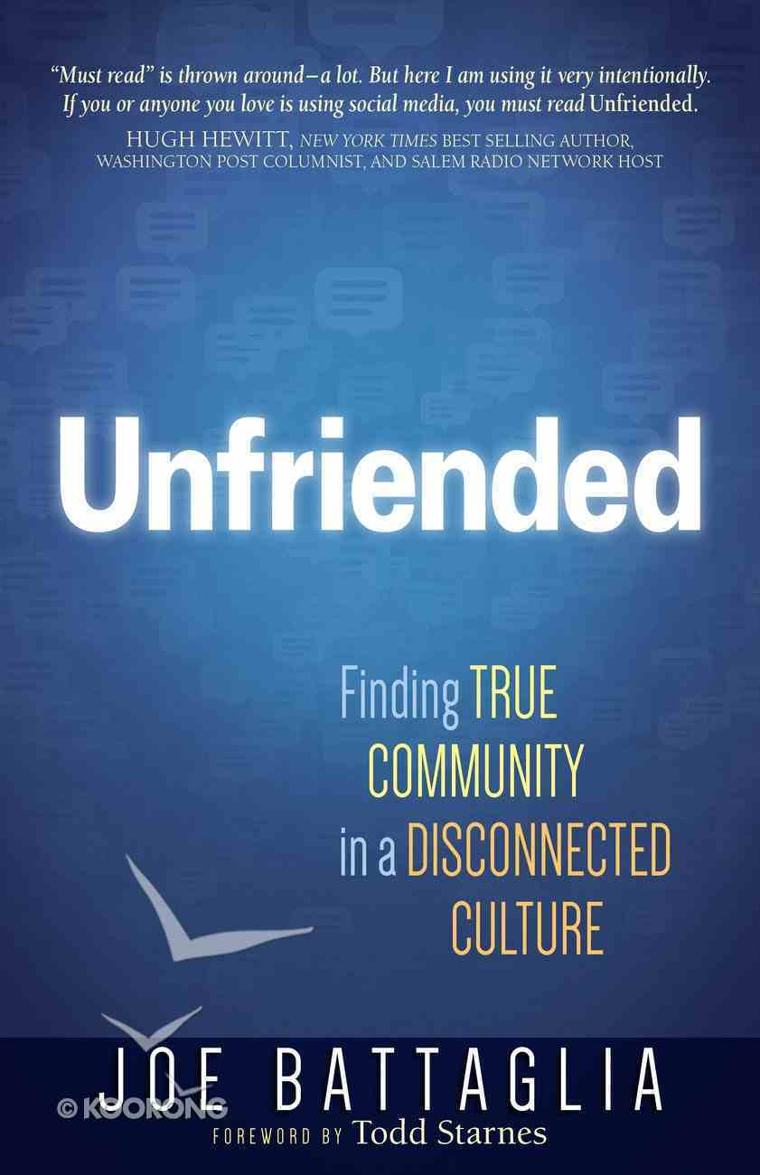 Unfriended: Finding True Community in a Counterfeit Culture Paperback