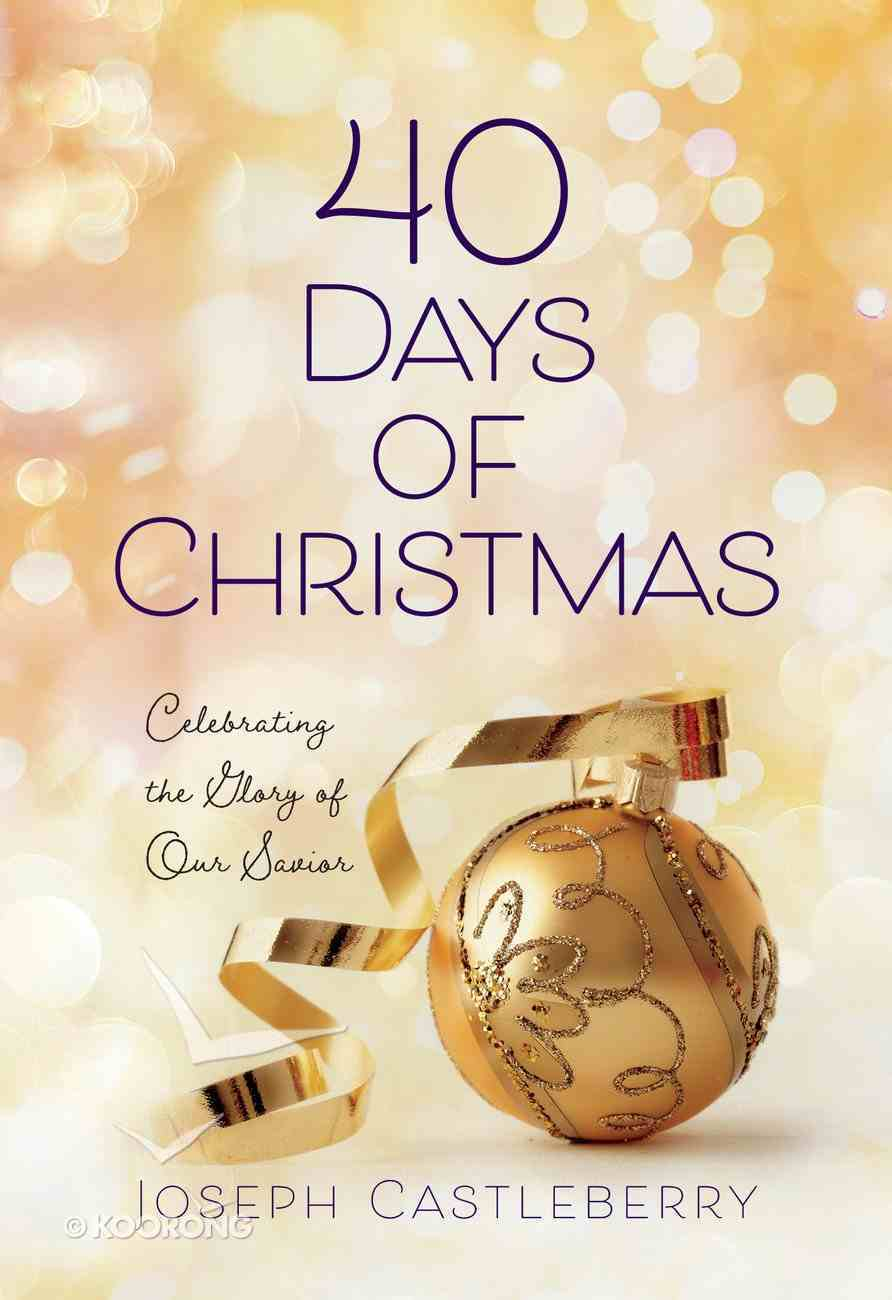 40 Days of Christmas: Celebrating the Glory of Our Savior Hardback