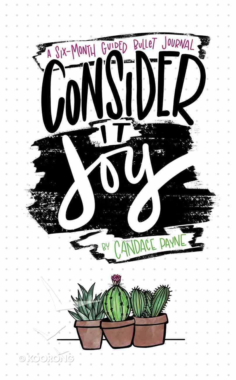 Journal: Consider It Joy - a 6-Month Guided Bullet Journal Hardback