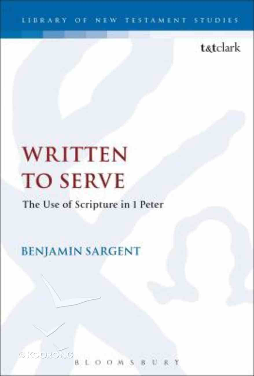 Written to Serve: The Use of Scripture in 1 Peter (Library Of New Testament Studies Series) Paperback
