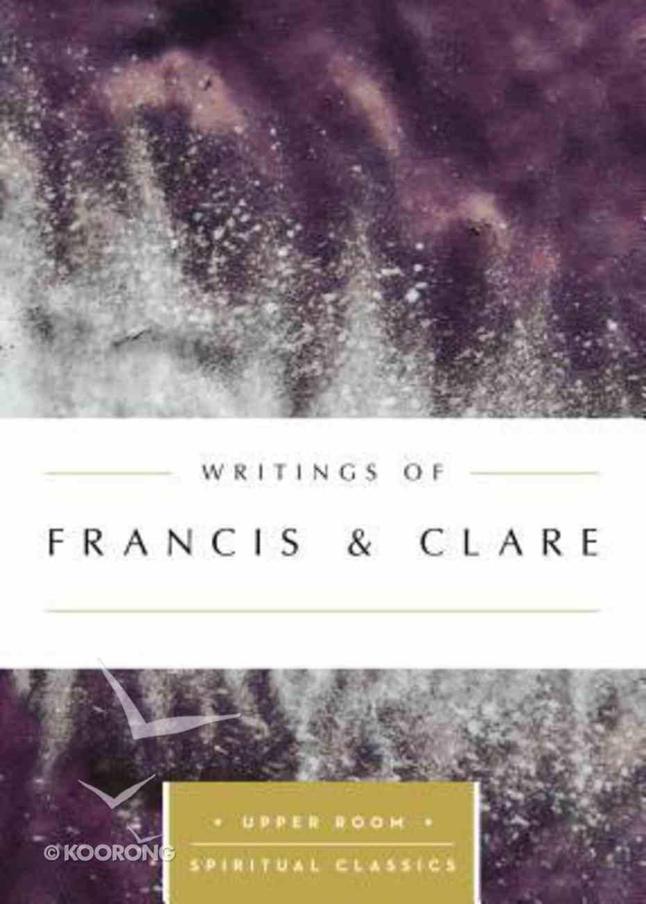 Writings of Francis & Clare (Upper Room Spiritual Classics Series) Paperback