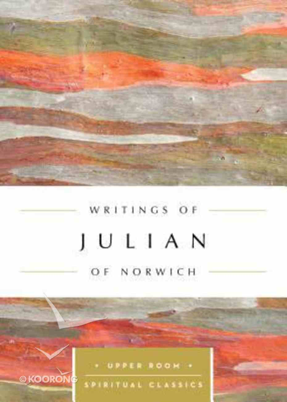 Writings of Julian of Norwich (Upper Room Spiritual Classics Series) Paperback