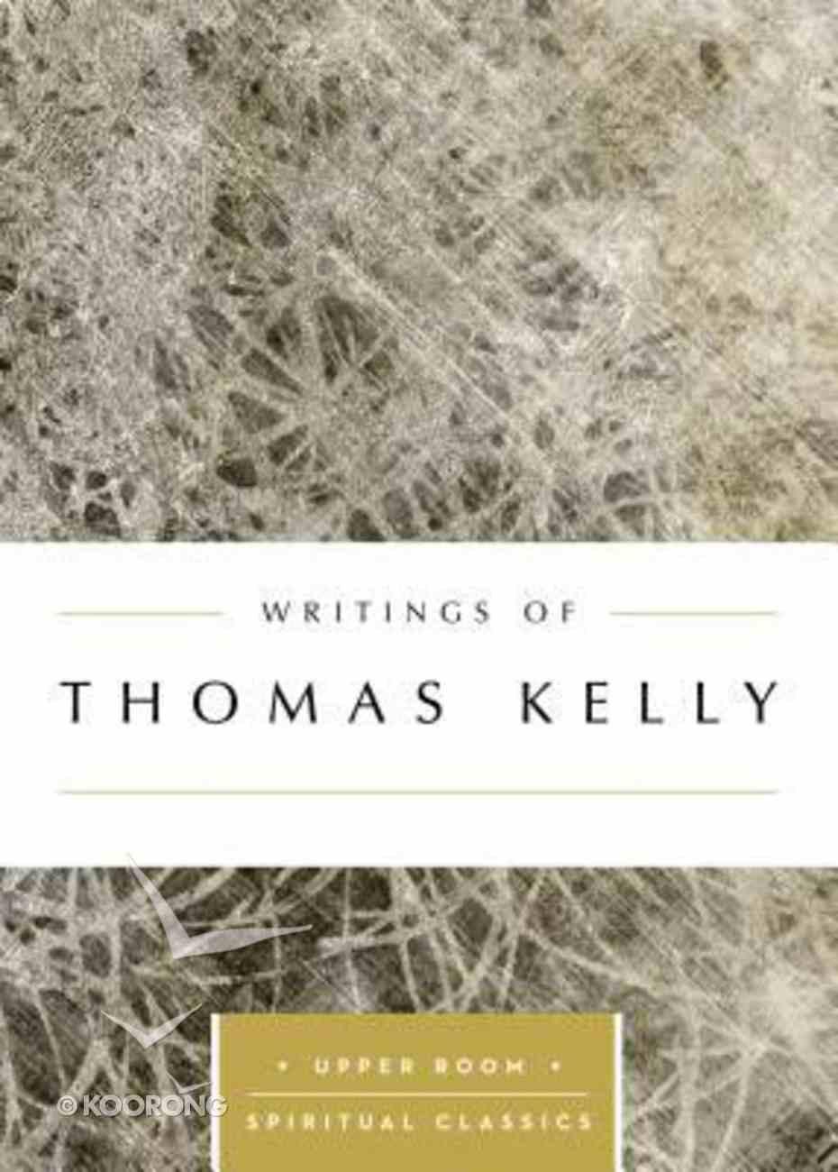 Writings of Thomas Kelly (Upper Room Spiritual Classics Series) Paperback