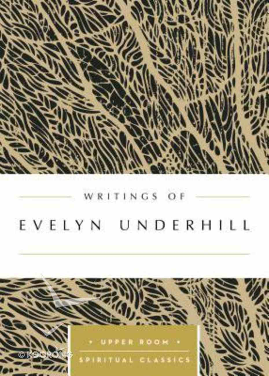 Writings of Evelyn Underhill (Upper Room Spiritual Classics Series) Paperback