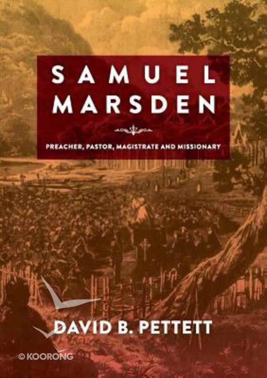 Samuel Marsden - Preacher, Pastor, Magistrate and Missionary (#05 in Studies In Australian Colonial History Series) Paperback