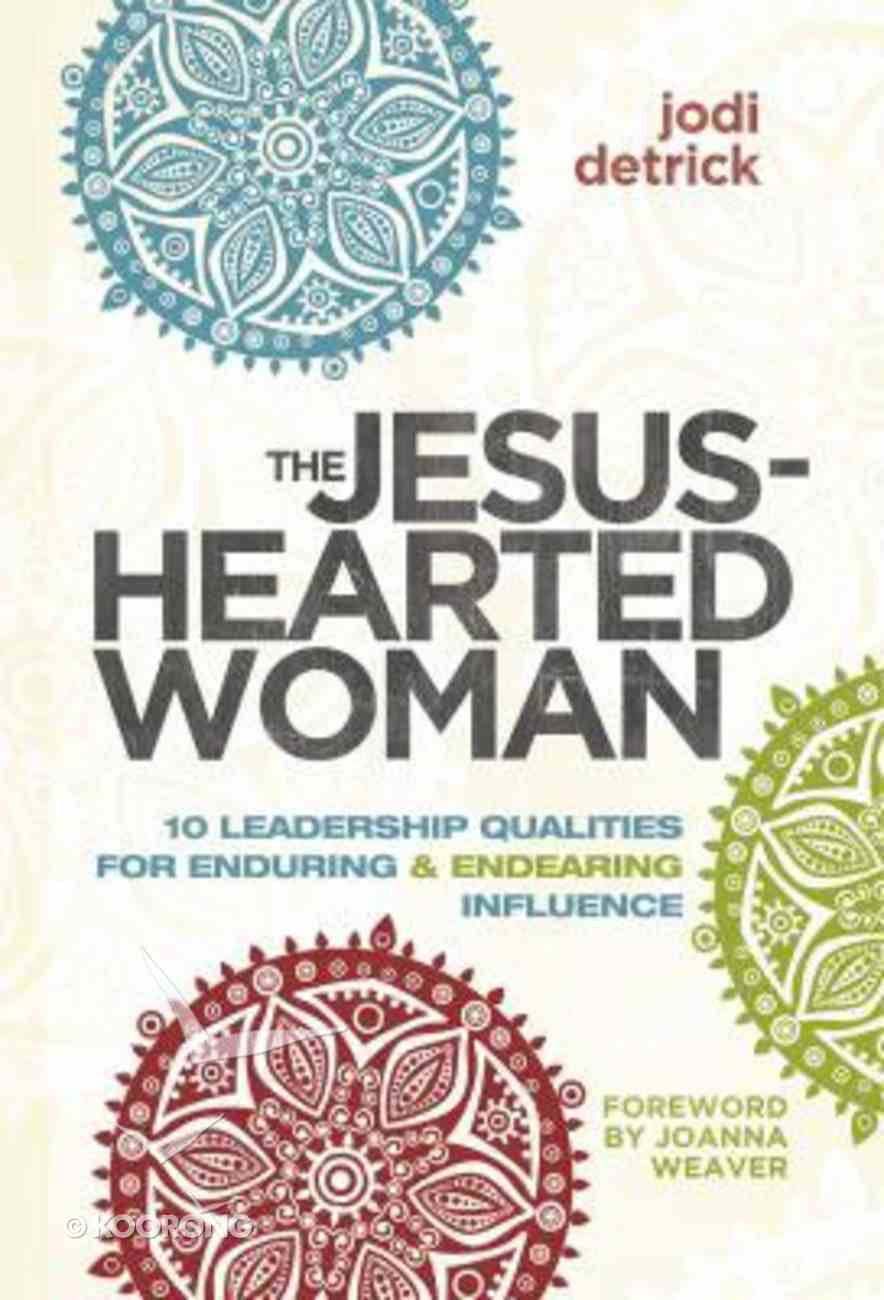 The Jesus-Hearted Woman: 10 Leadership Qualities For Enduring and Endearing Influence Paperback