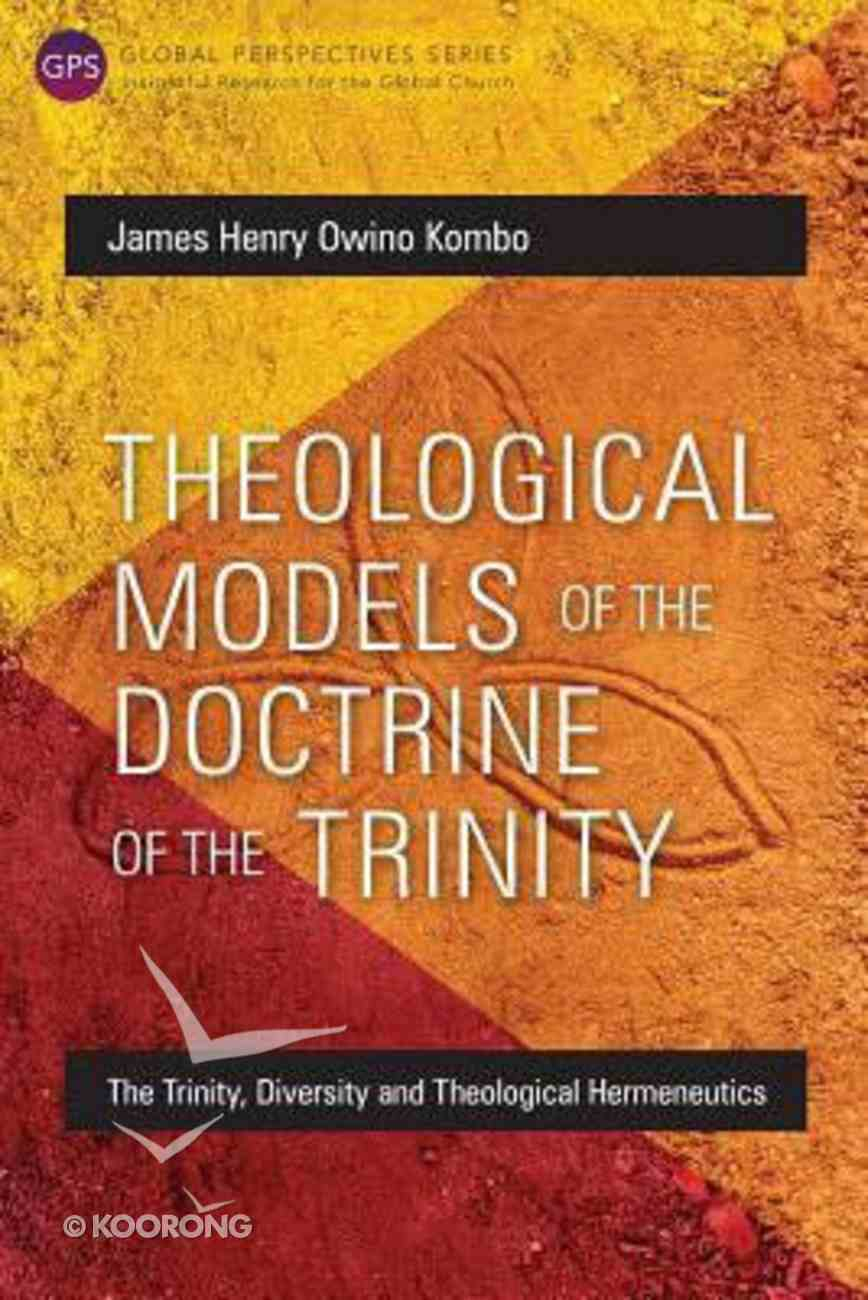 Theological Models of the Doctrine of the Trinity: The Trinity, Diversity and Theological Hermeneutics (Global Perspectives Series) Paperback