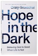 Hope in the Dark: Believing God is Good When Life is Not Paperback