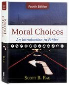 Moral Choices: An Introduction to Ethics (4th Edition) Hardback