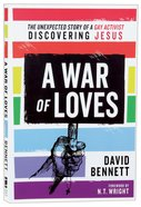 A War of Loves: The Unexpected Story of a Gay Activist Discovering Jesus Paperback
