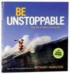 Be Unstoppable: The Art of Never Giving Up (Dust Jacket Becomes Poster) Hardback