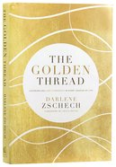 The Golden Thread: Experiencing God's Presence in Every Season of Life Hardback
