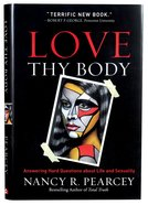 Love Thy Body: Answering Hard Questions About Life and Sexuality Hardback