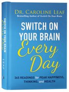 Switch on Your Brain Every Day: 365 Devotions For Peak Happiness, Thinking, and Health Hardback