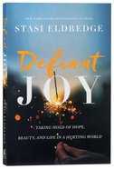 Defiant Joy: Taking Hold of Hope, Beauty and Life in a Hurting World Paperback