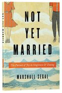 Not Yet Married: The Pursuit of Joy in Singleness and Dating Paperback