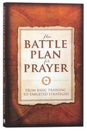 The Battle Plan For Prayer: From Basic Training to Targeted Strategies Paperback