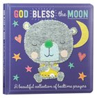 God Bless the Moon: A Beautiful Collection of Bedtime Prayers Padded Board Book