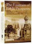 Fountain of Public Prosperity, The: 1740-1914 (#01 in Evangelical Christians In Australian History Series) Hardback