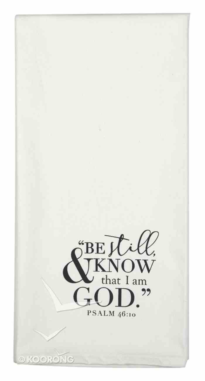 Tea Towel: Be Still and Know That I Am God, White/Black (Psalm 46:10) Soft Goods