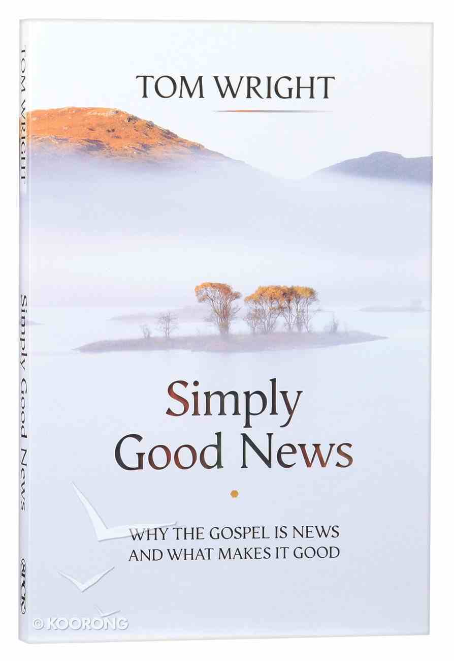 Simply Good News: Why the Gospel is News and What Makes It Good Paperback
