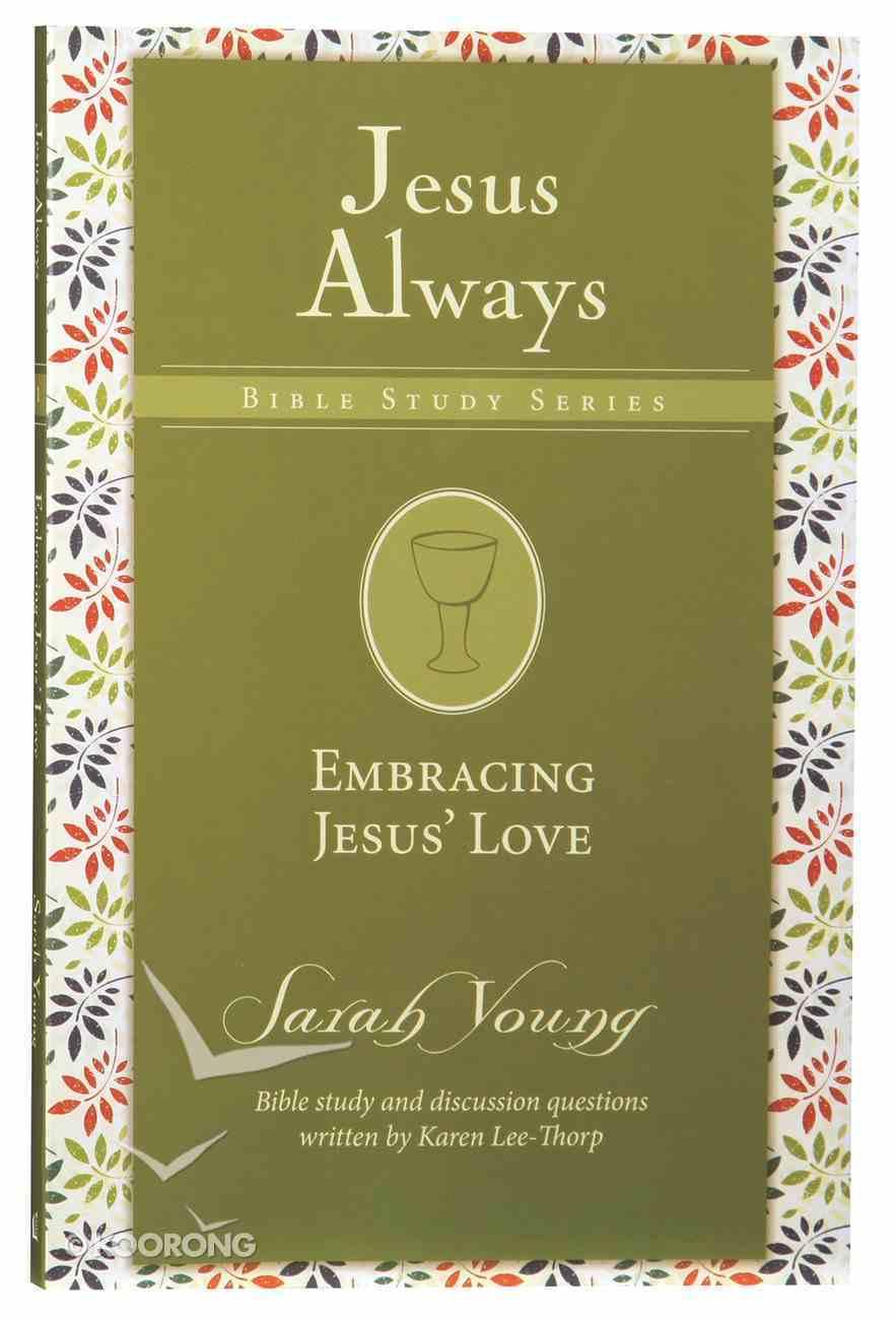 Embracing Jesus' Love (Jesus Always Bible Studies Series) Paperback