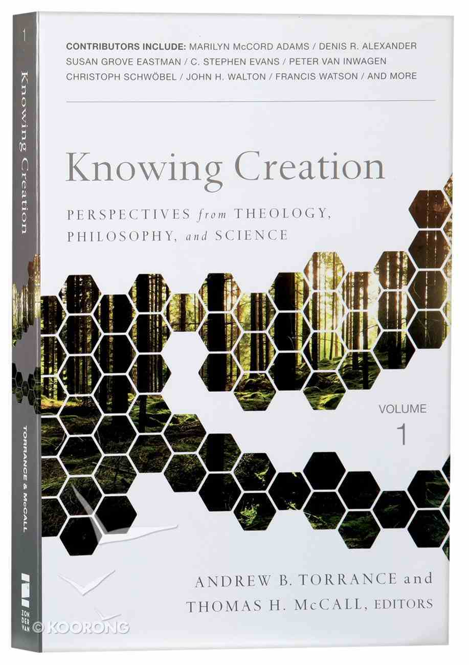 Knowing Creation: Perspectives From Theology, Philosophy, and Science Paperback