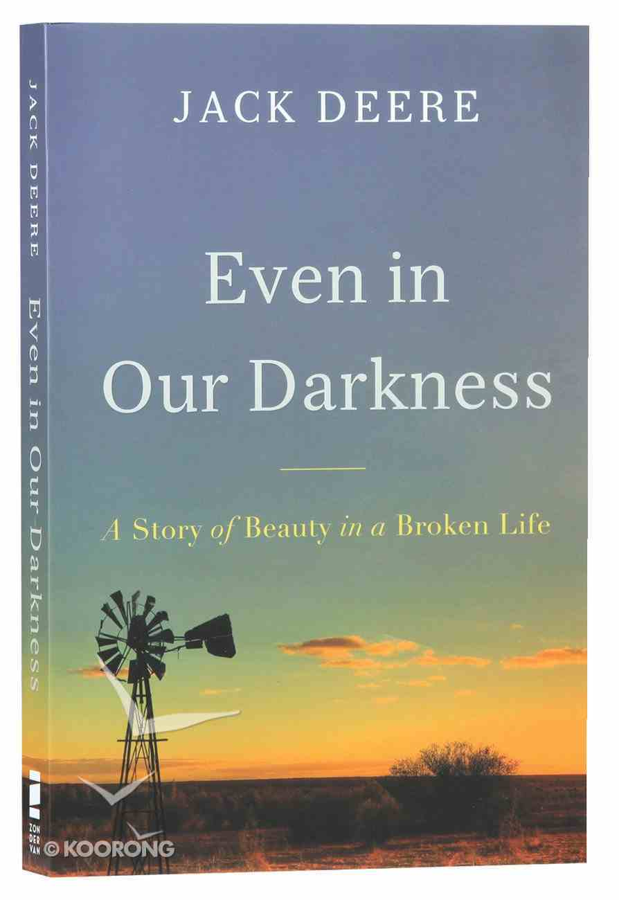 Even in Our Darkness: A Story of Beauty in a Broken Life Paperback