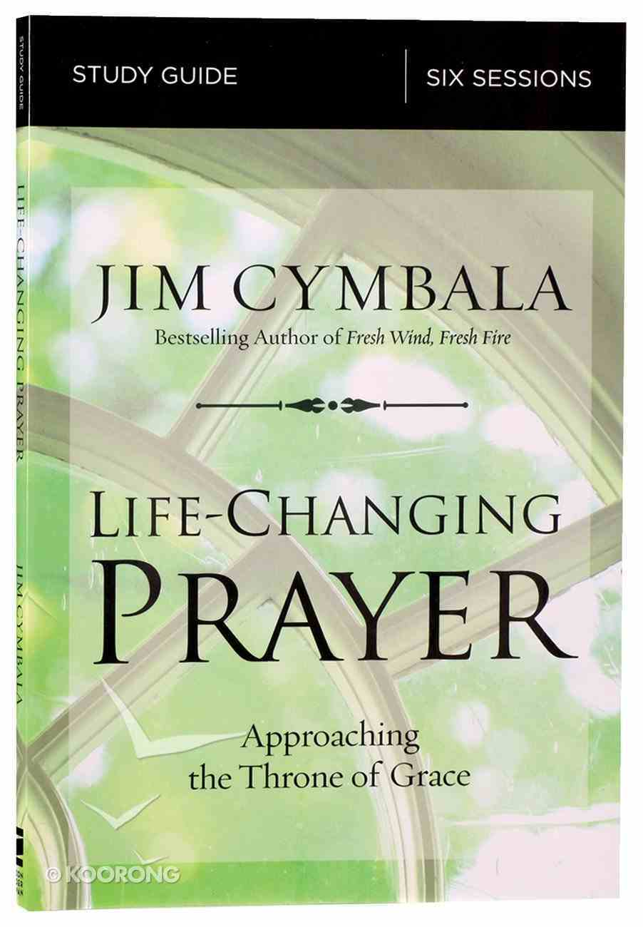 Life-Changing Prayer: Approaching the Throne of Grace (Study Guide) Paperback