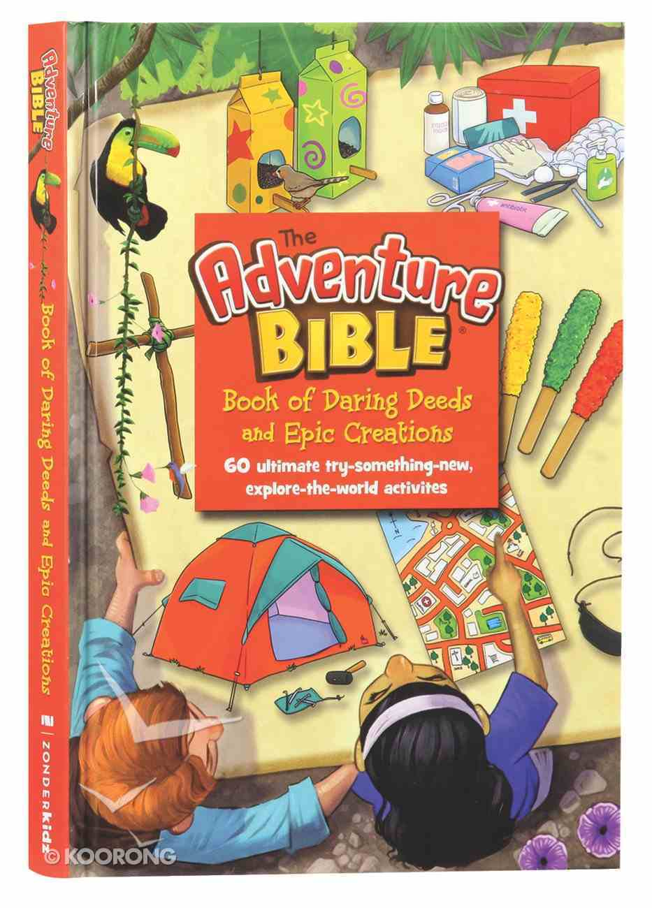 The Adventure Bible Book of Daring Deeds and Epic Creations: 60 Ultimate Try-Something-New, Explore-The-World Activities Hardback