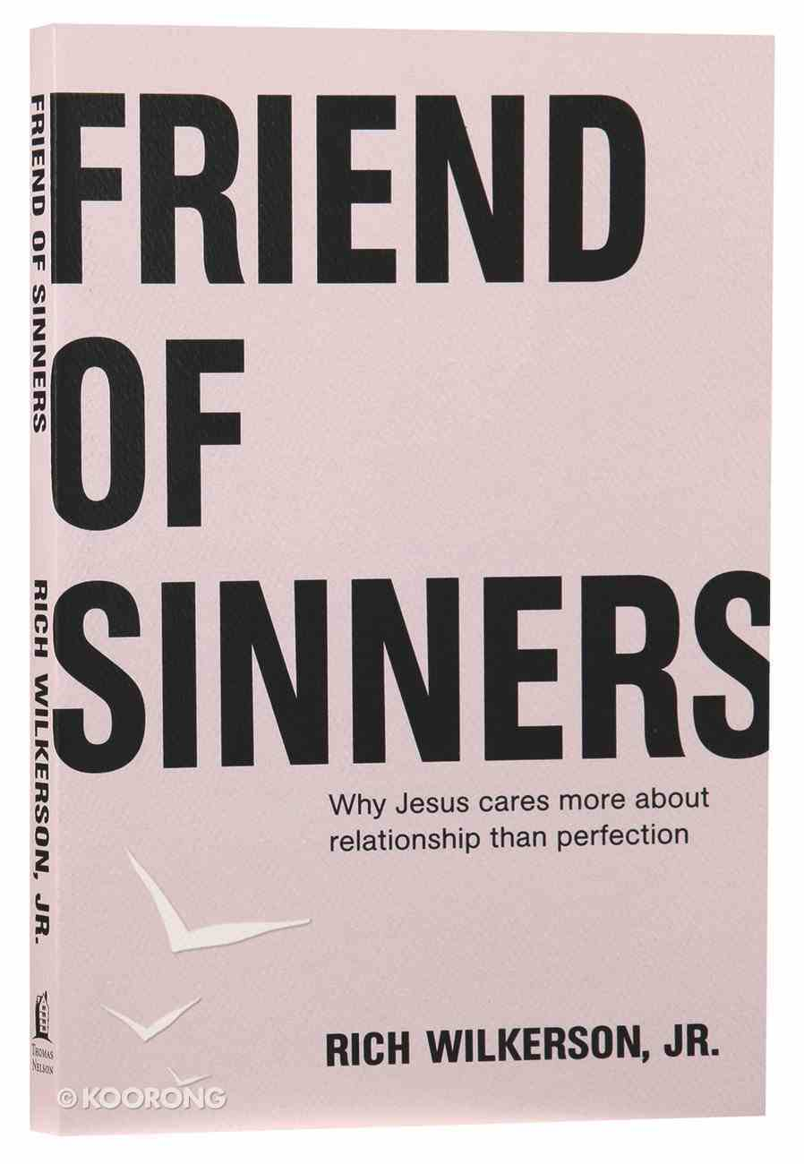 Friend of Sinners: Why Jesus Cares More About Relationship Than Perfection Paperback
