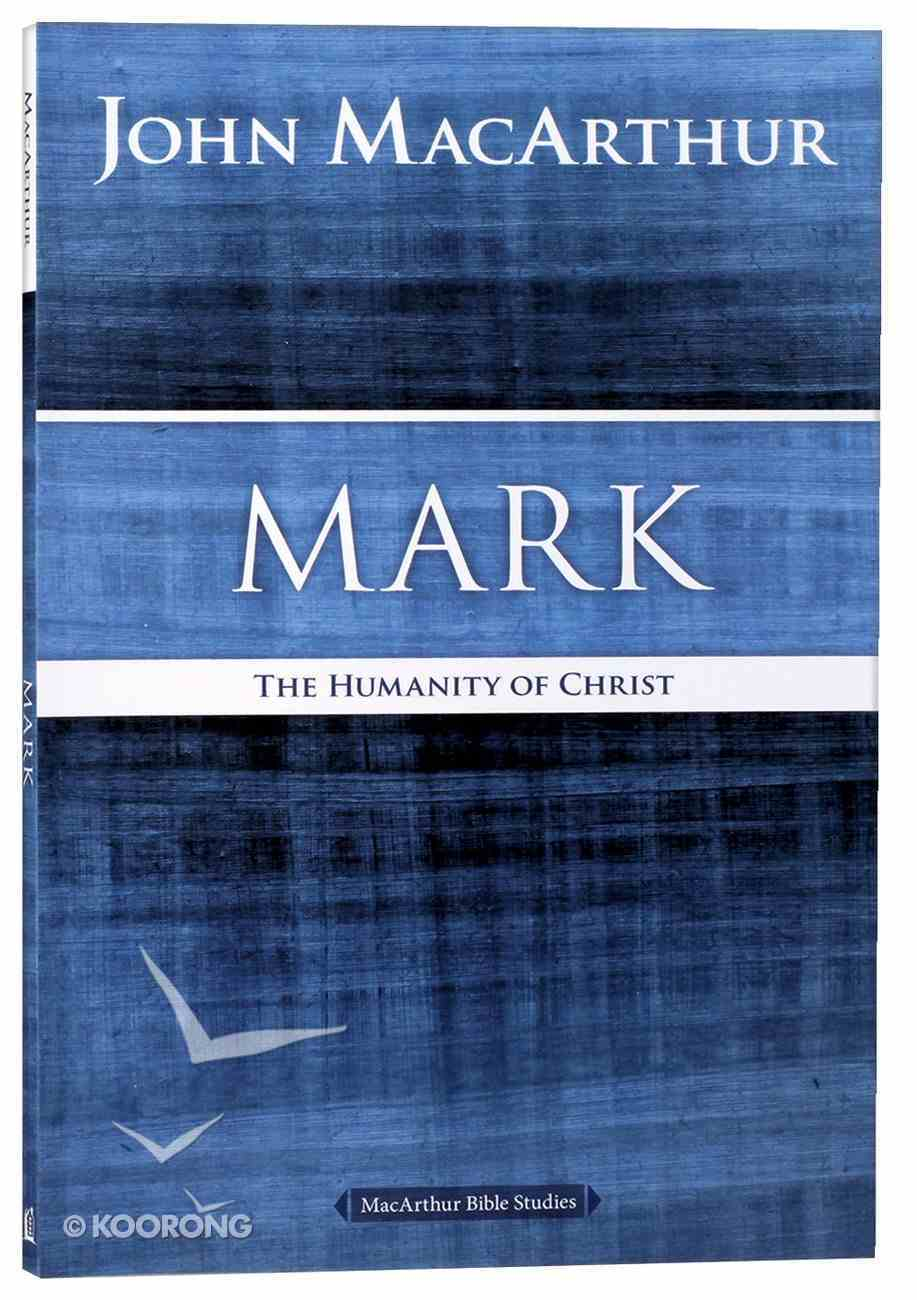 Mark: The Humanity of Christ (Macarthur Bible Study Series) Paperback