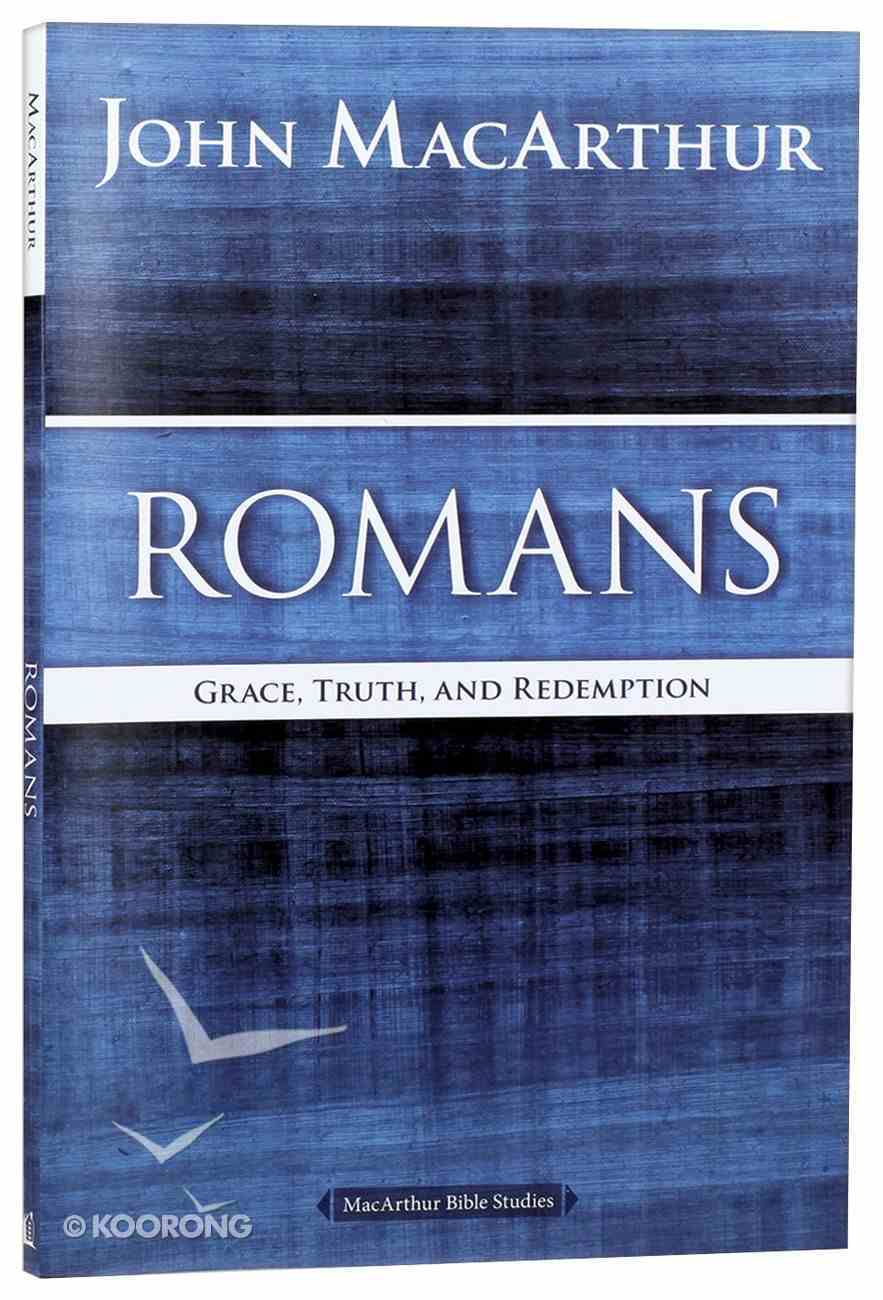 Romans: Grace, Truth, and Redemption (Macarthur Bible Study Series) Paperback