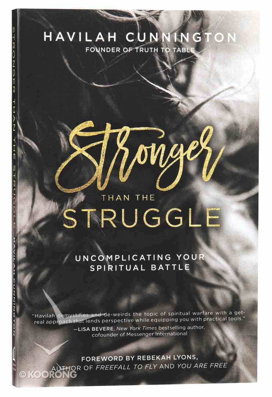 Stronger Than the Struggle: Uncomplicating Your Spiritual Battle Paperback