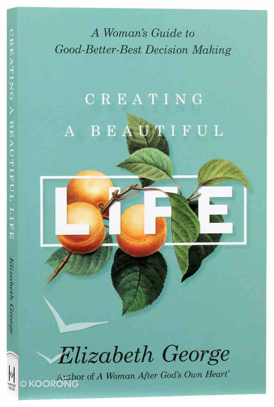 Creating a Beautiful Life: A Woman's Guide to Good-Better-Best Decision Making Paperback