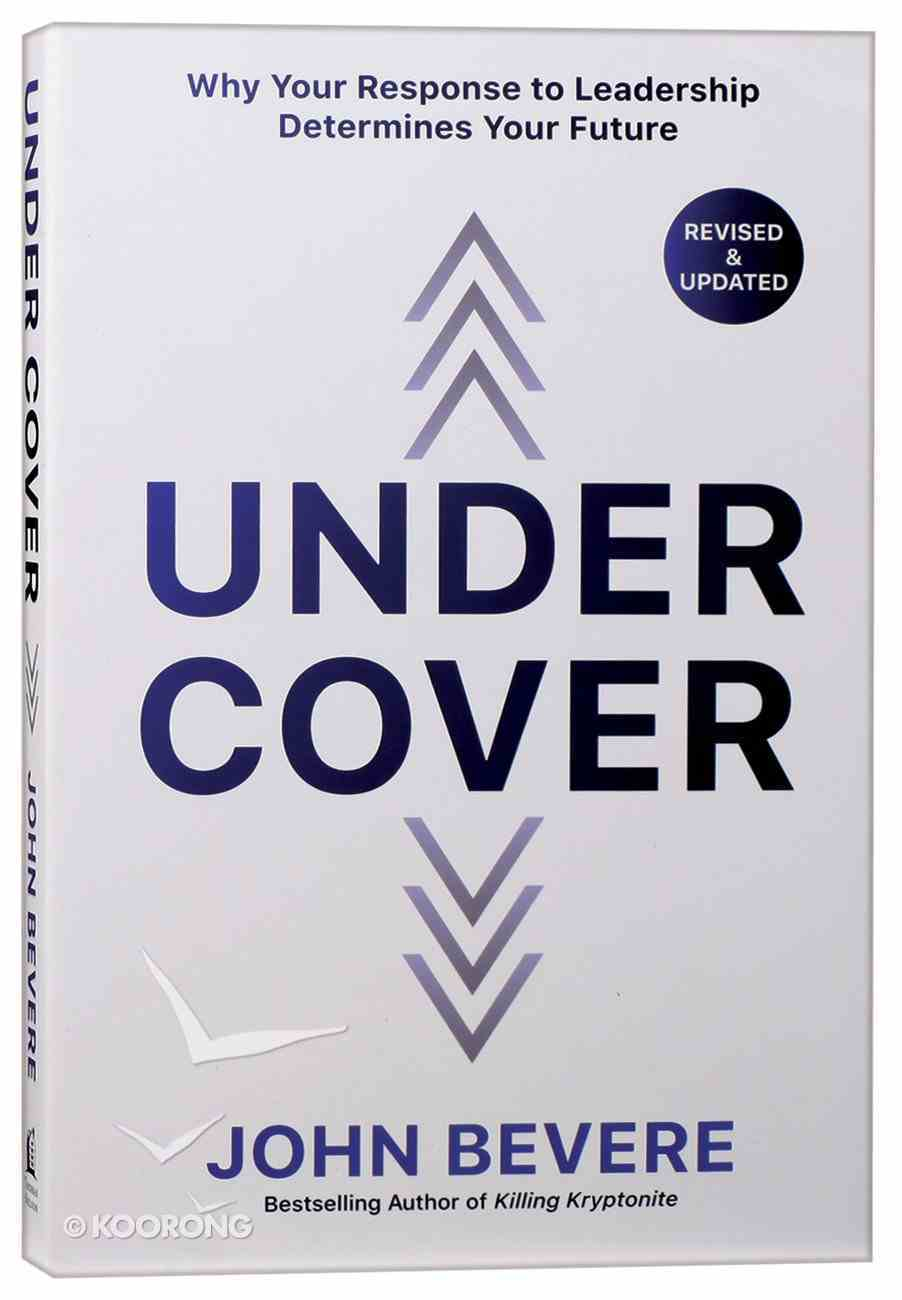 Under Cover: Why Your Response to Leadership Determines Your Future (Fully) Paperback