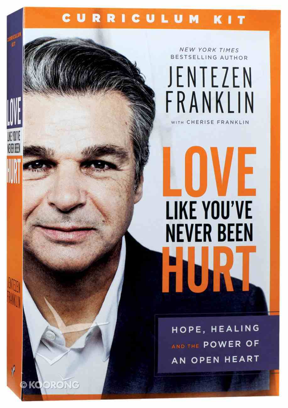 Love Like You've Never Been Hurt: Hope, Healing and the Power of An Open Heart (Curriculum Kit) Pack