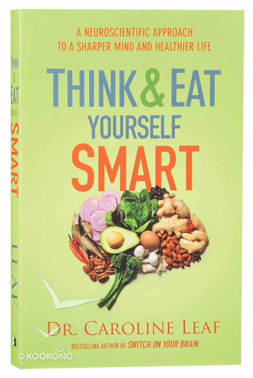 Think and Eat Yourself Smart: A Neuroscientific Approach to a Sharper Mind and Healthier Life Paperback