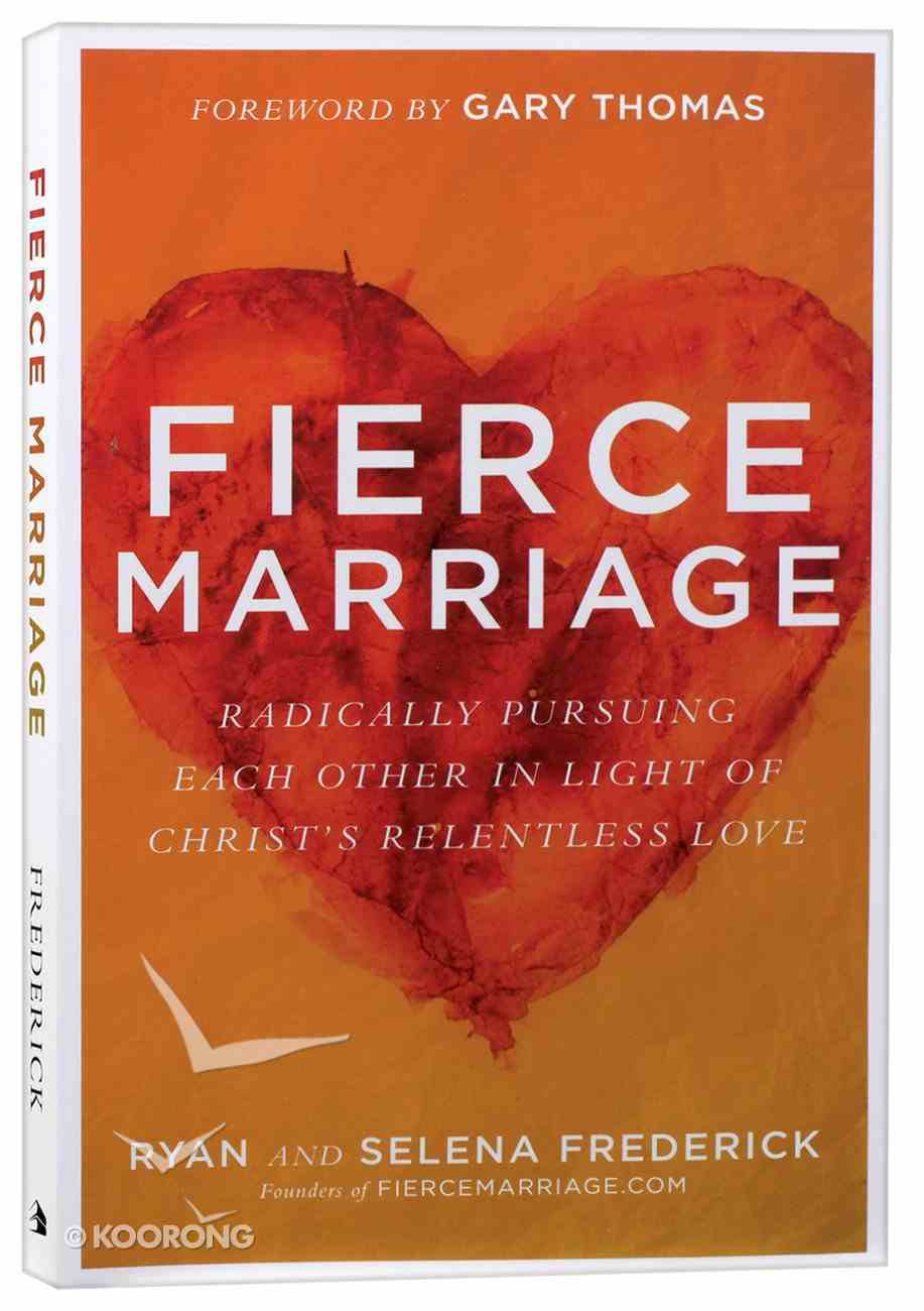 Fierce Marriage: Radically Pursuing Each Other in Light of Christ's Relentless Love Paperback