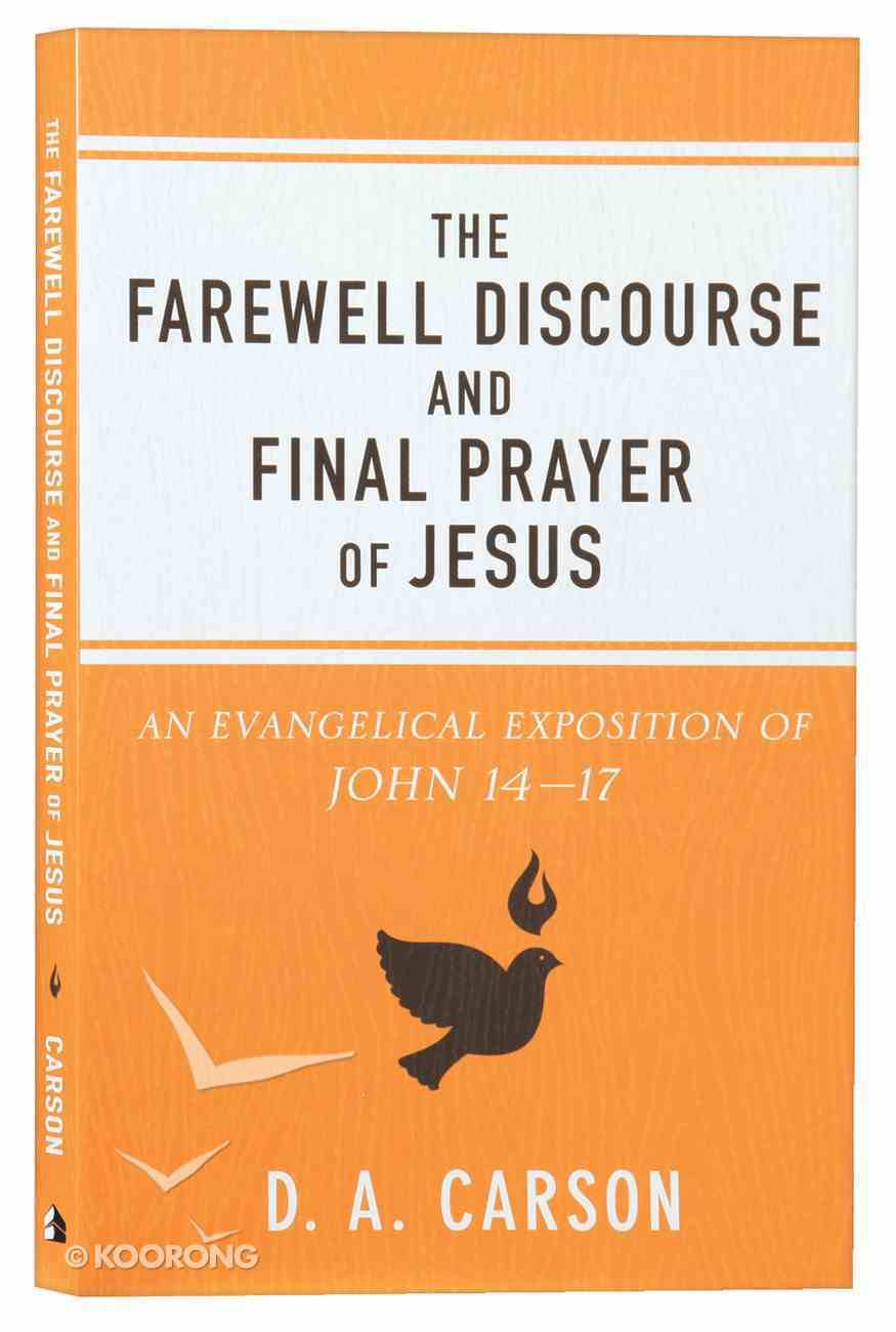The Farewell Discourse and Final Prayer of Jesus: An Evangelical Exposition of John 14-17 Paperback