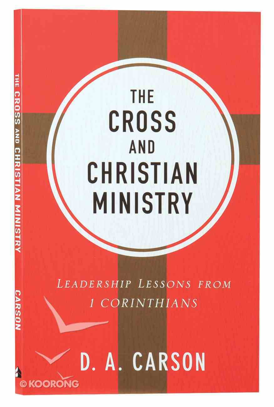 The Cross and Christian Ministry: Leadership Lessons From 1 Corinthians (Repackaged) Paperback