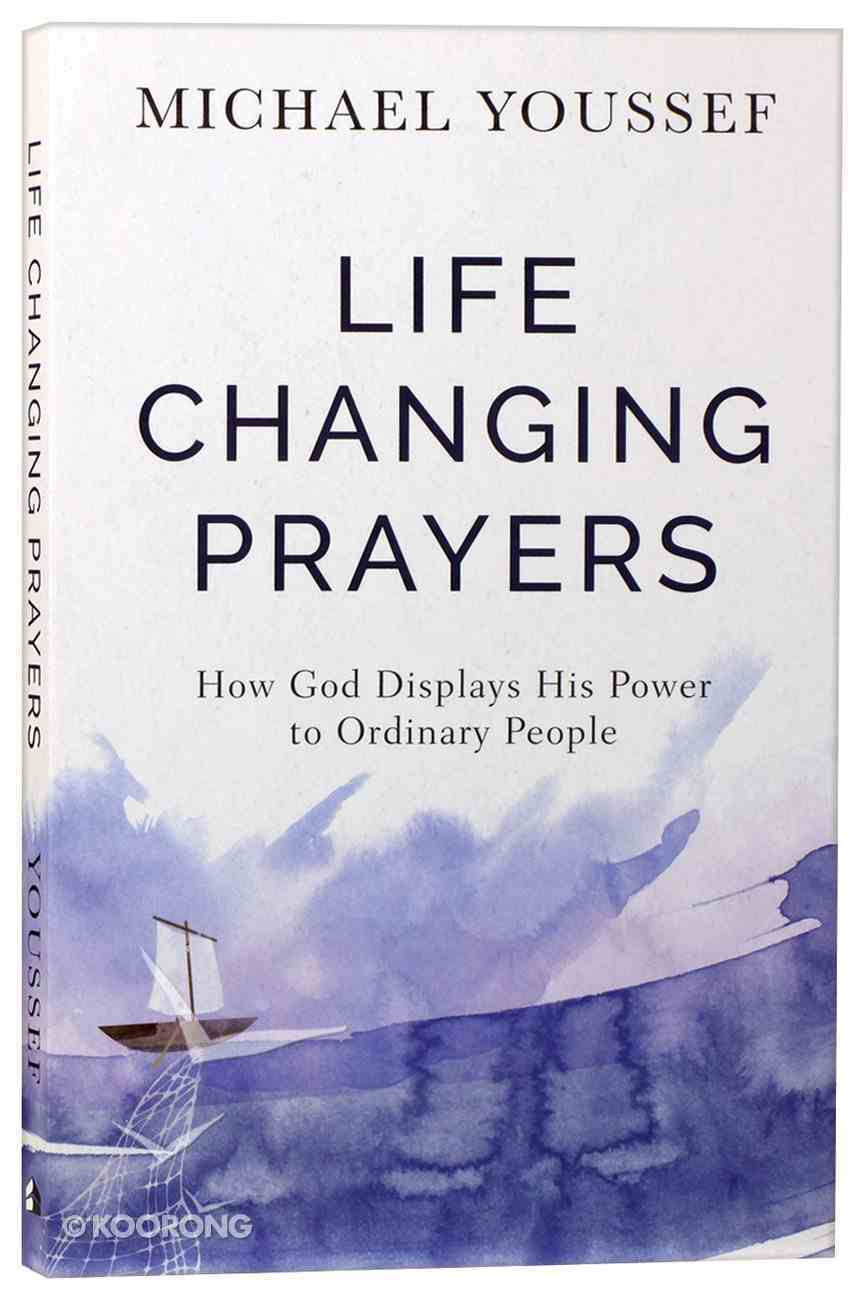 Life-Changing Prayers: How God Displays His Power to Ordinary People Paperback