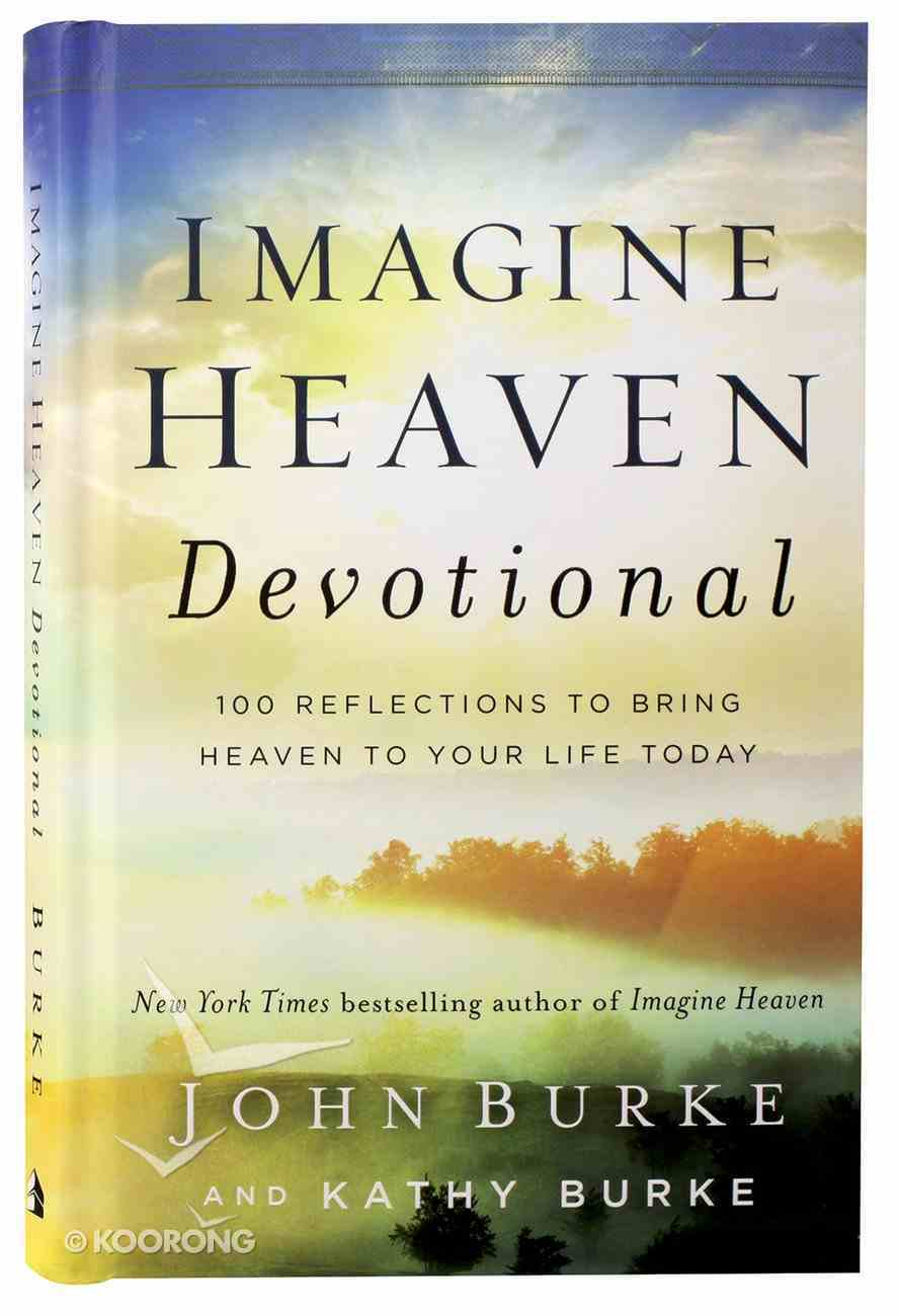 Imagine Heaven Devotional: 100 Reflections to Bring Heaven to Your Life Today Hardback