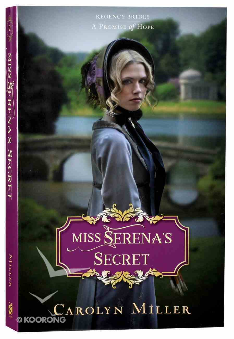 Miss Serena's Secret (#02 in Regency Brides: A Promise Of Hope Series) Paperback