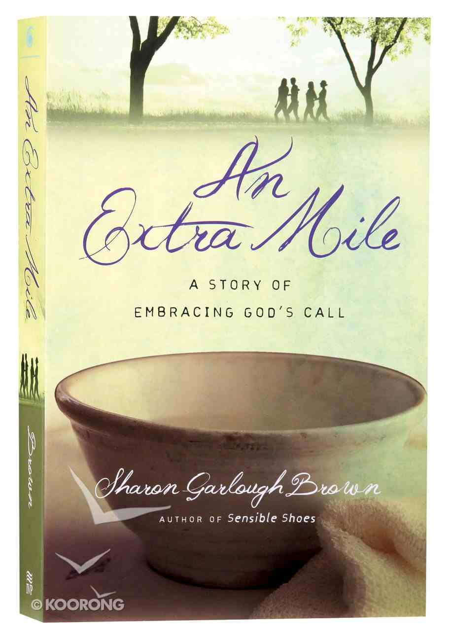 An Extra Mile: A Story of Embracing God's Call (#04 in Sensible Shoes Series) Paperback